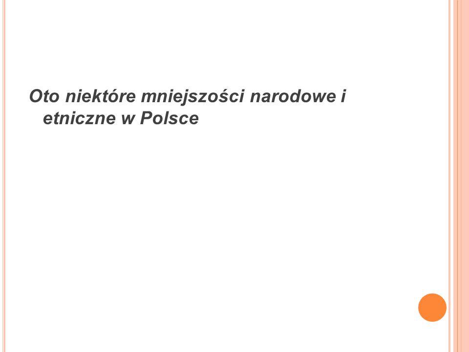 Oto niektóre mniejszości narodowe i etniczne w Polsce