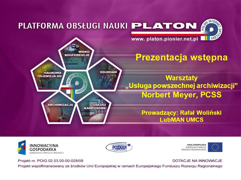 """Prezentacja wstępna Warsztaty """"Usługa powszechnej archiwizacji"""" Norbert Meyer, PCSS Prowadzący: Rafał Woliński LubMAN UMCS"""