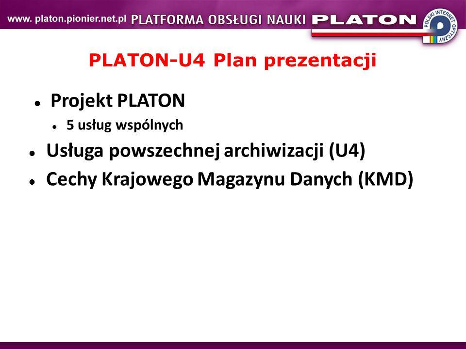 PLATON-U4 Plan prezentacji Projekt PLATON 5 usług wspólnych Usługa powszechnej archiwizacji (U4) Cechy Krajowego Magazynu Danych (KMD)