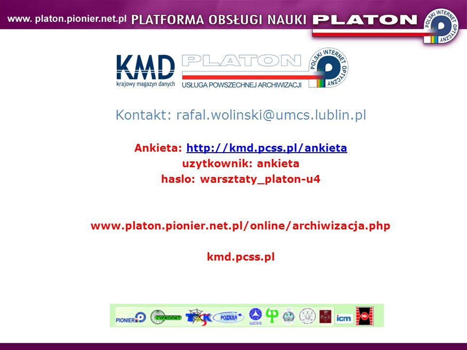 Kontakt: rafal.wolinski@umcs.lublin.pl Ankieta: http://kmd.pcss.pl/ankietahttp://kmd.pcss.pl/ankieta uzytkownik: ankieta haslo: warsztaty_platon-u4 www.platon.pionier.net.pl/online/archiwizacja.php kmd.pcss.pl