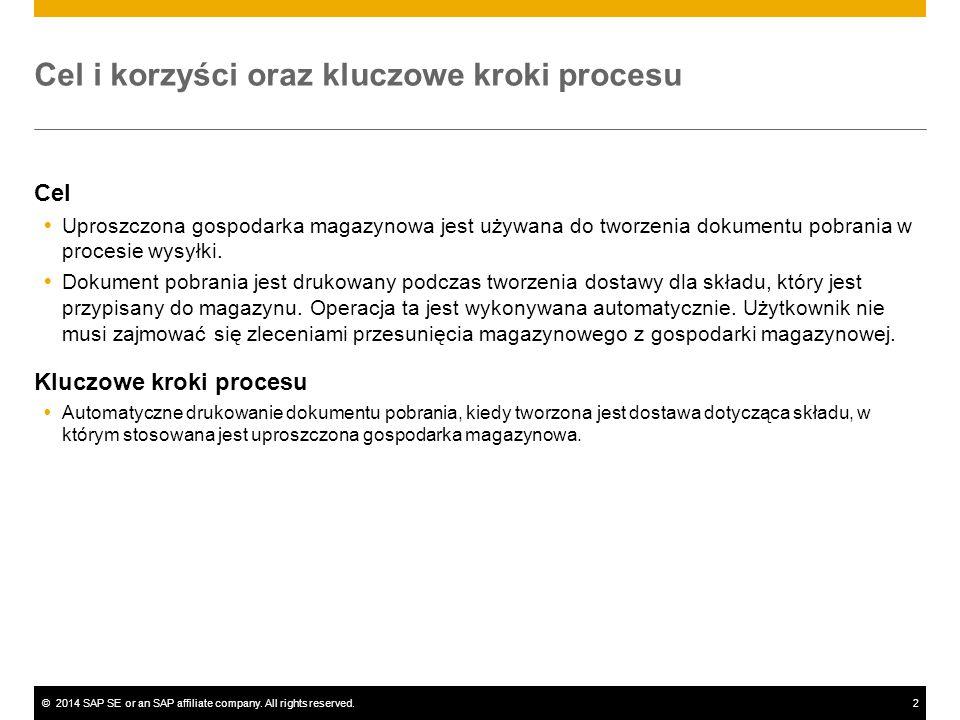 ©2014 SAP SE or an SAP affiliate company. All rights reserved.2 Cel i korzyści oraz kluczowe kroki procesu Cel  Uproszczona gospodarka magazynowa jes