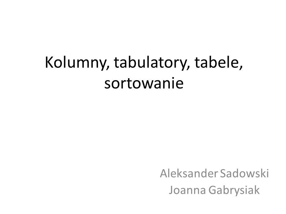 Kolumny, tabulatory, tabele, sortowanie Aleksander Sadowski Joanna Gabrysiak