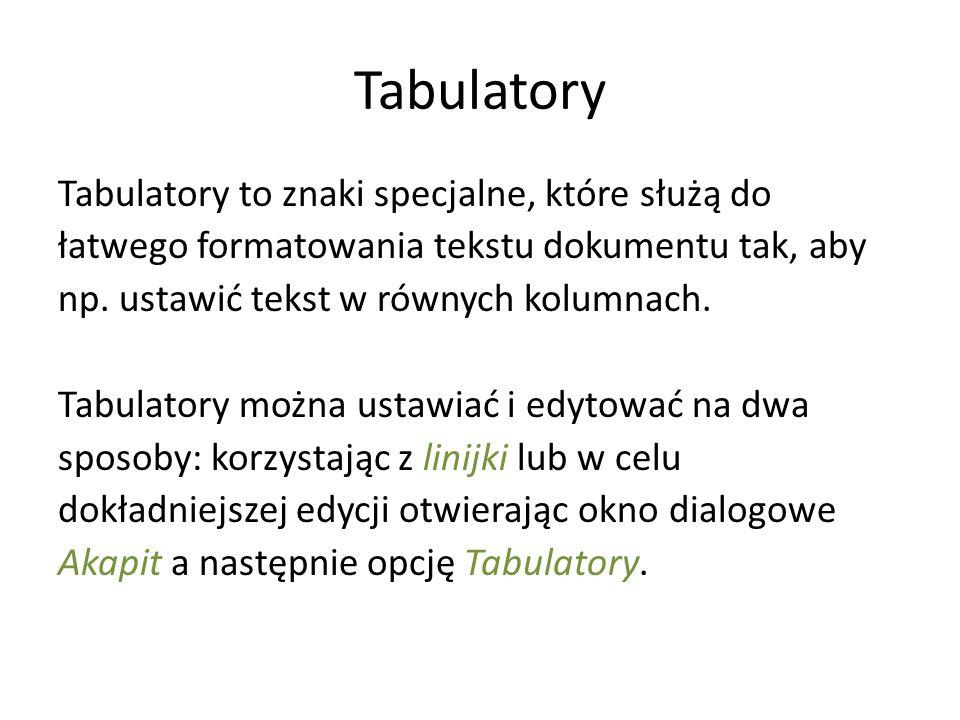Tabulatory Tabulatory to znaki specjalne, które służą do łatwego formatowania tekstu dokumentu tak, aby np. ustawić tekst w równych kolumnach. Tabulat