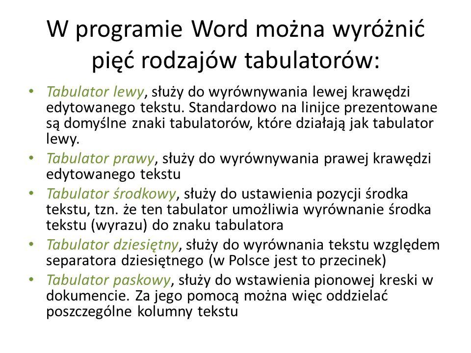 W programie Word można wyróżnić pięć rodzajów tabulatorów: Tabulator lewy, służy do wyrównywania lewej krawędzi edytowanego tekstu. Standardowo na lin