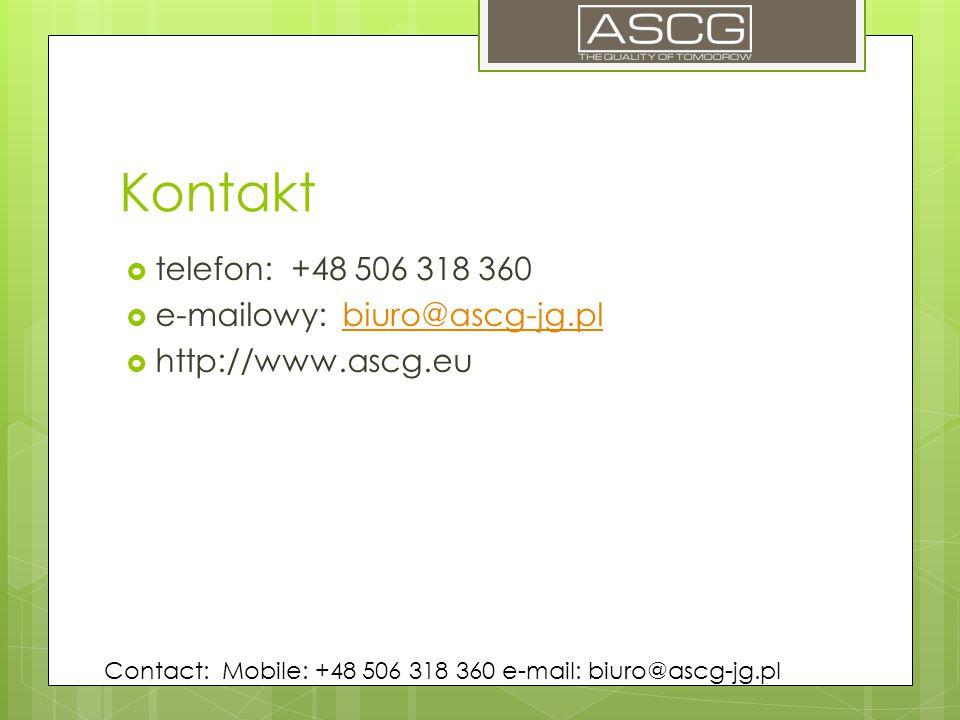Kontakt  telefon: +48 506 318 360  e-mailowy: biuro@ascg-jg.plbiuro@ascg-jg.pl  http://www.ascg.eu Contact: Mobile: +48 506 318 360 e-mail: biuro@ascg-jg.pl