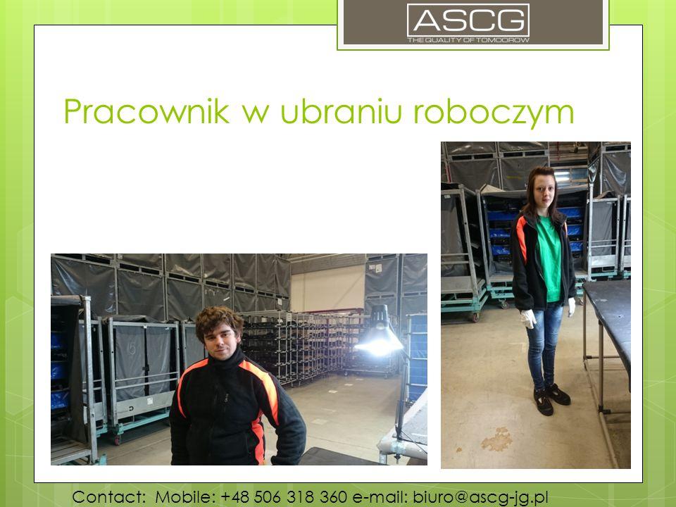 Pracownik w ubraniu roboczym Contact: Mobile: +48 506 318 360 e-mail: biuro@ascg-jg.pl