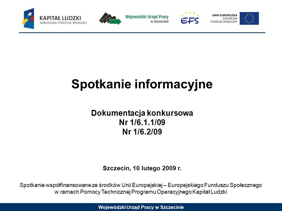 Wojewódzki Urząd Pracy w Szczecinie Konkurs nr 1/6.2/09 jest konkursem zamkniętym W konkursie zamkniętym określa się z góry jeden termin naboru wniosków Wnioski o dofinansowanie projektu można składać osobiście, kurierem lub pocztą do Wojewódzkiego Urzędu Pracy od 26 stycznia 2009 r., do 18 marca 2009 r.