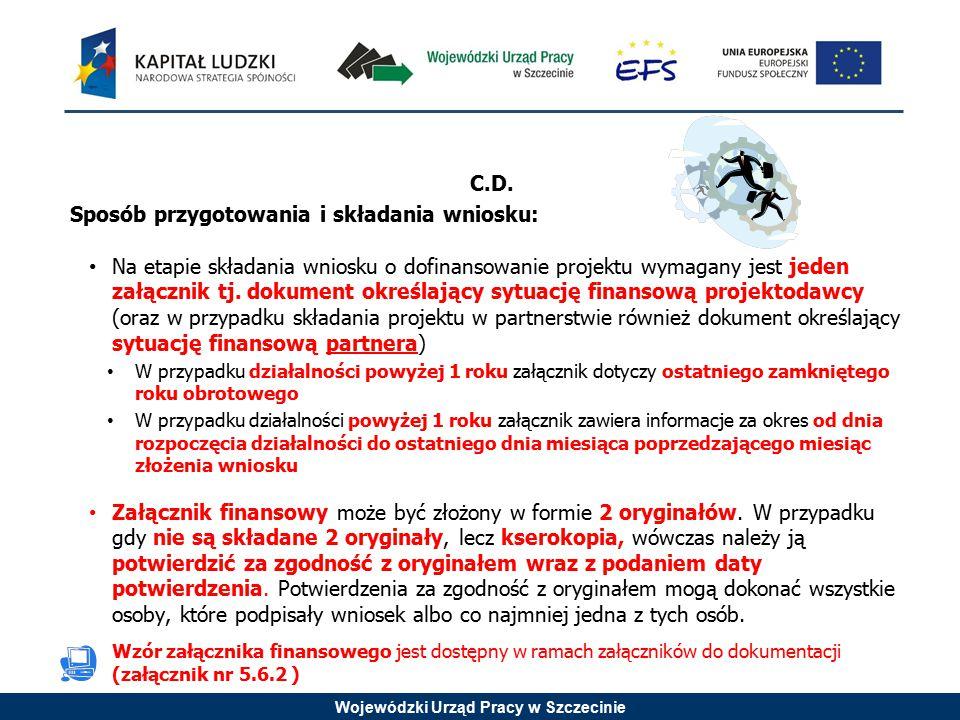 Wojewódzki Urząd Pracy w Szczecinie C.D. Sposób przygotowania i składania wniosku: Na etapie składania wniosku o dofinansowanie projektu wymagany jest