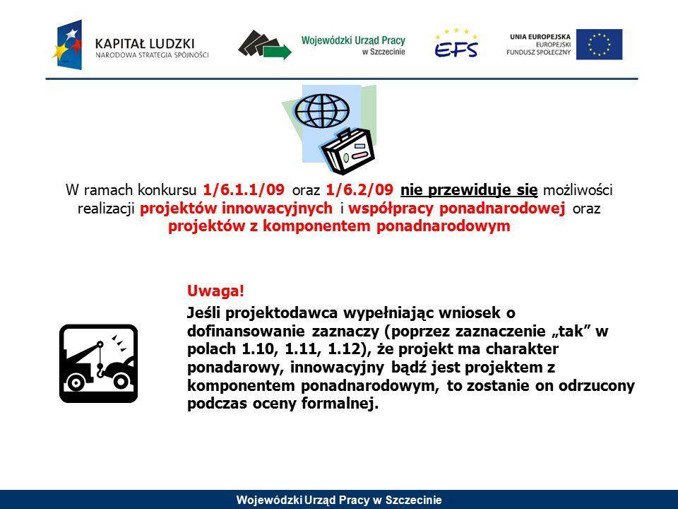 Wojewódzki Urząd Pracy w Szczecinie W ramach konkursu 1/6.1.1/09 oraz 1/6.2/09 nie przewiduje się możliwości realizacji projektów innowacyjnych i wspó