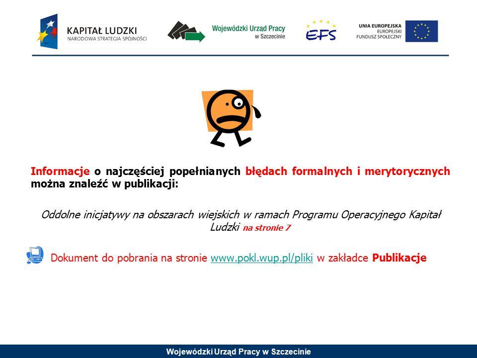 Wojewódzki Urząd Pracy w Szczecinie Informacje o najczęściej popełnianych błędach formalnych i merytorycznych można znaleźć w publikacji: Oddolne inic