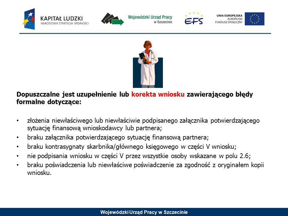 Wojewódzki Urząd Pracy w Szczecinie Dopuszczalne jest uzupełnienie lub korekta wniosku zawierającego błędy formalne dotyczące: złożenia niewłaściwego
