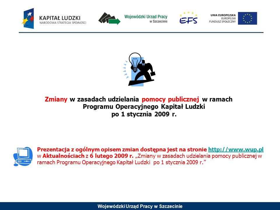 Wojewódzki Urząd Pracy w Szczecinie Zmiany w zasadach udzielania pomocy publicznej w ramach Programu Operacyjnego Kapitał Ludzki po 1 stycznia 2009 r.