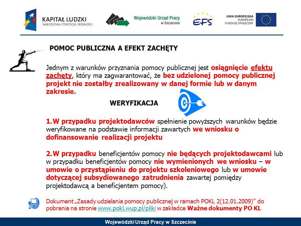 Wojewódzki Urząd Pracy w Szczecinie POMOC PUBLICZNA A EFEKT ZACHĘTY Jednym z warunków przyznania pomocy publicznej jest osiągnięcie efektu zachęty, kt