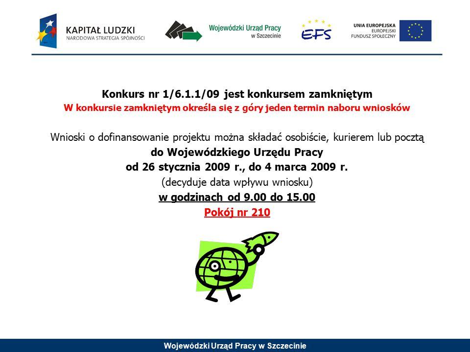 Wojewódzki Urząd Pracy w Szczecinie Konkurs nr 1/6.1.1/09 jest konkursem zamkniętym W konkursie zamkniętym określa się z góry jeden termin naboru wnio