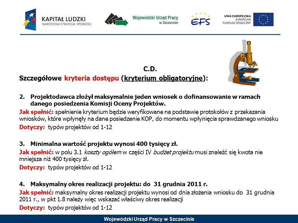 Wojewódzki Urząd Pracy w Szczecinie C.D. Szczegółowe kryteria dostępu (kryterium obligatoryjne): 2.Projektodawca złożył maksymalnie jeden wniosek o do