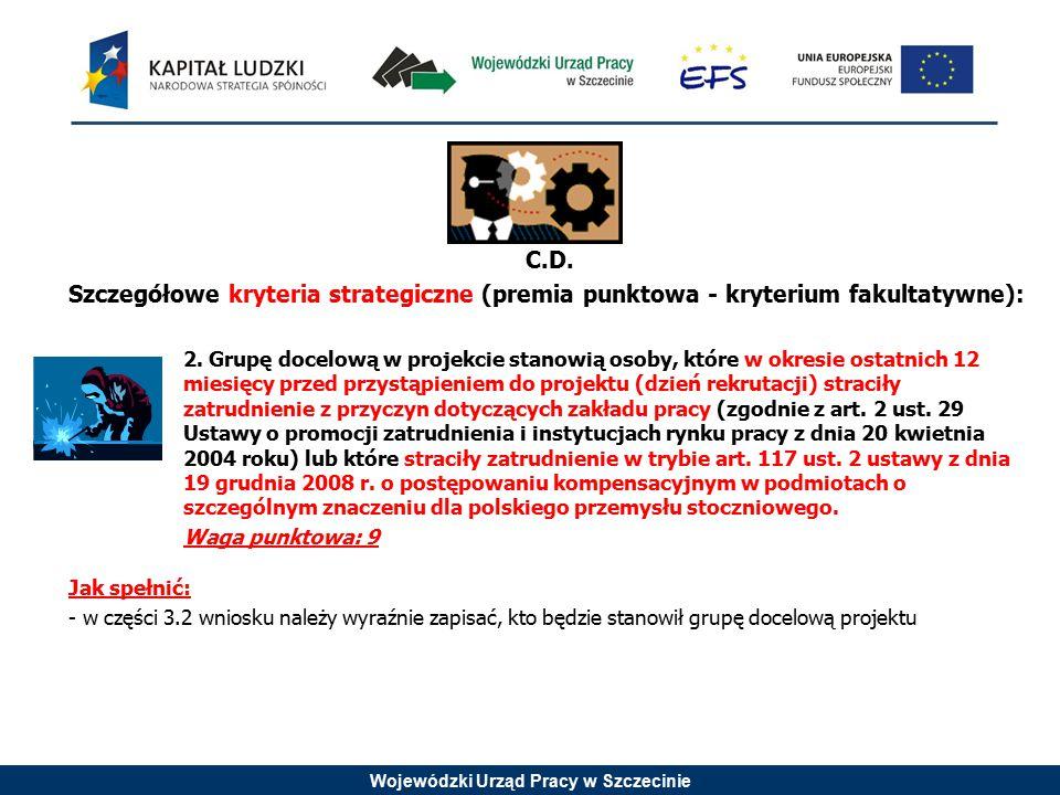 Wojewódzki Urząd Pracy w Szczecinie C.D. Szczegółowe kryteria strategiczne (premia punktowa - kryterium fakultatywne): 2. Grupę docelową w projekcie s