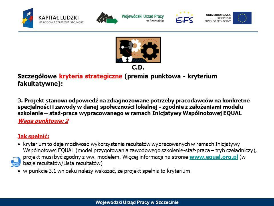 Wojewódzki Urząd Pracy w Szczecinie C.D. Szczegółowe kryteria strategiczne (premia punktowa - kryterium fakultatywne): 3. Projekt stanowi odpowiedź na