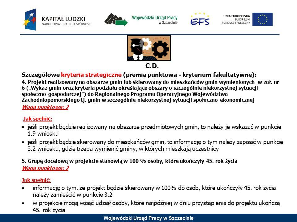 Wojewódzki Urząd Pracy w Szczecinie C.D. Szczegółowe kryteria strategiczne (premia punktowa - kryterium fakultatywne): 4. Projekt realizowany na obsza