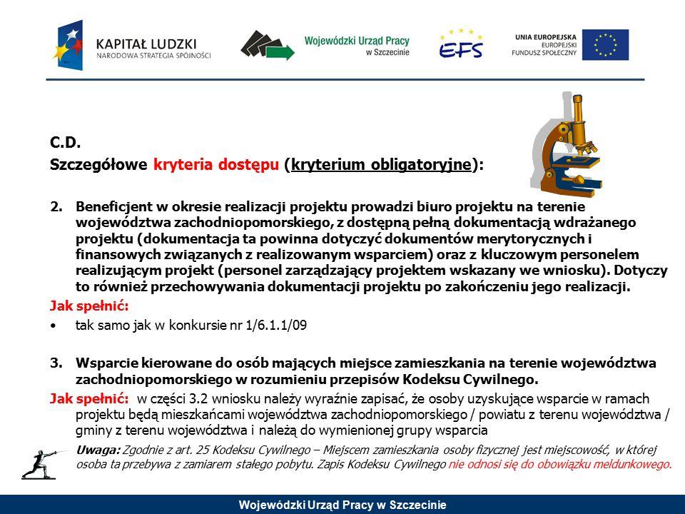 Wojewódzki Urząd Pracy w Szczecinie C.D. Szczegółowe kryteria dostępu (kryterium obligatoryjne): 2.Beneficjent w okresie realizacji projektu prowadzi