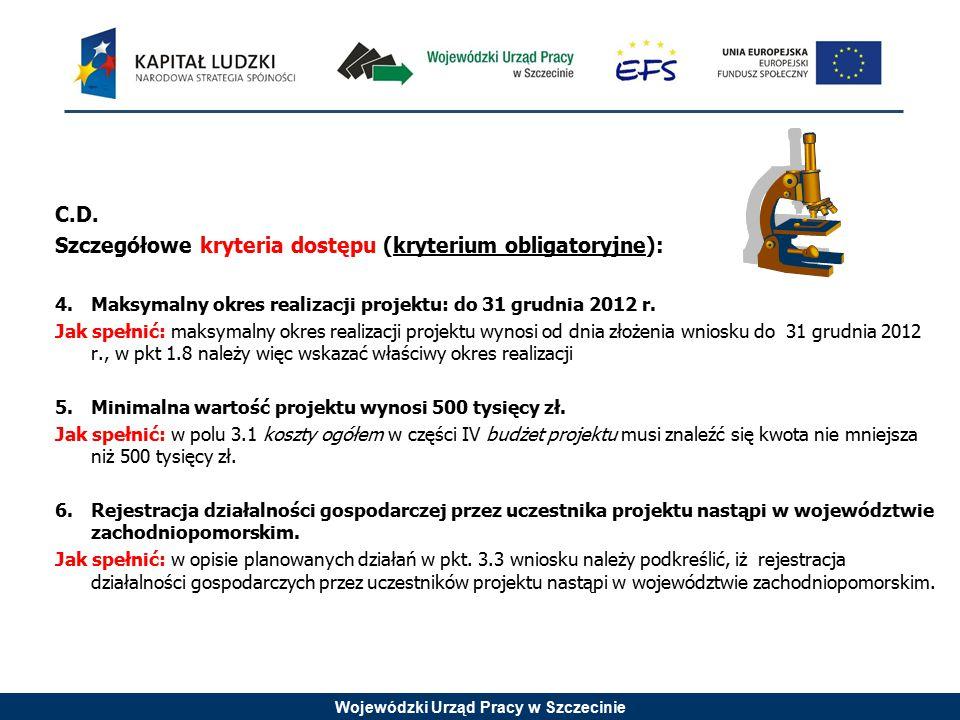 Wojewódzki Urząd Pracy w Szczecinie C.D. Szczegółowe kryteria dostępu (kryterium obligatoryjne): 4.Maksymalny okres realizacji projektu: do 31 grudnia