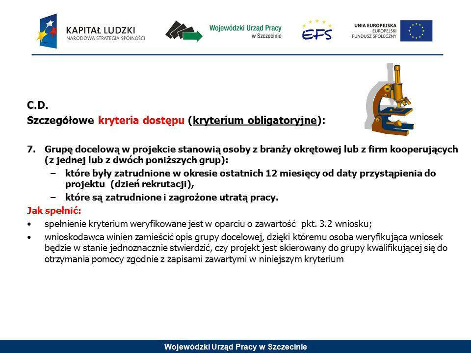 Wojewódzki Urząd Pracy w Szczecinie C.D. Szczegółowe kryteria dostępu (kryterium obligatoryjne): 7.Grupę docelową w projekcie stanowią osoby z branży