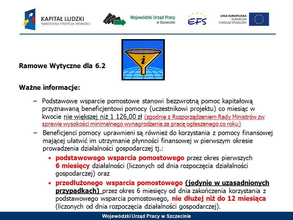 Wojewódzki Urząd Pracy w Szczecinie Ramowe Wytyczne dla 6.2 Ważne informacje: –Podstawowe wsparcie pomostowe stanowi bezzwrotną pomoc kapitałową przyz