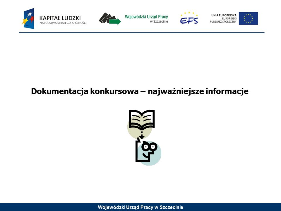 Wojewódzki Urząd Pracy w Szczecinie Sposób przygotowania i składania wniosku: Wniosek musi zostać przygotowany za pomocą aplikacji Generator Wniosków Aplikacyjnych.