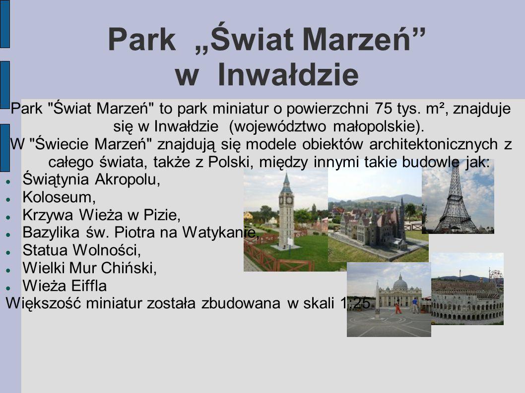 """Park """"Świat Marzeń w Inwałdzie Park Świat Marzeń to park miniatur o powierzchni 75 tys."""