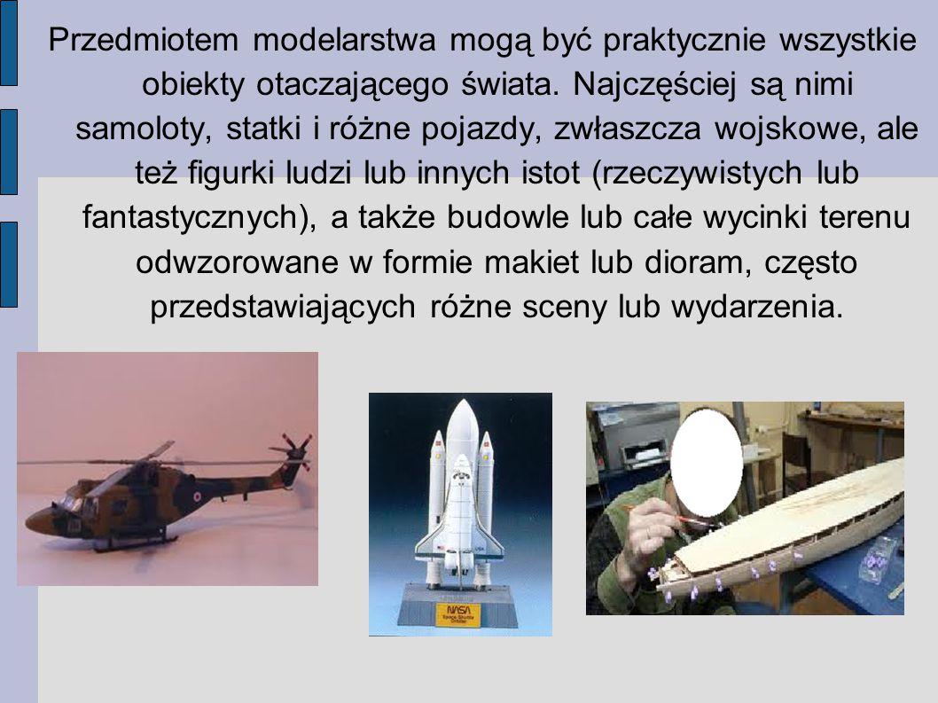 Przedmiotem modelarstwa mogą być praktycznie wszystkie obiekty otaczającego świata.