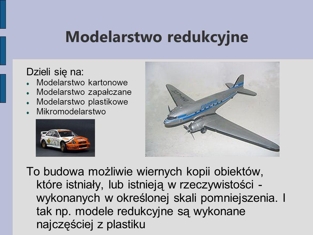 Modelarstwo redukcyjne Dzieli się na: Modelarstwo kartonowe Modelarstwo zapałczane Modelarstwo plastikowe Mikromodelarstwo To budowa możliwie wiernych kopii obiektów, które istniały, lub istnieją w rzeczywistości - wykonanych w określonej skali pomniejszenia.