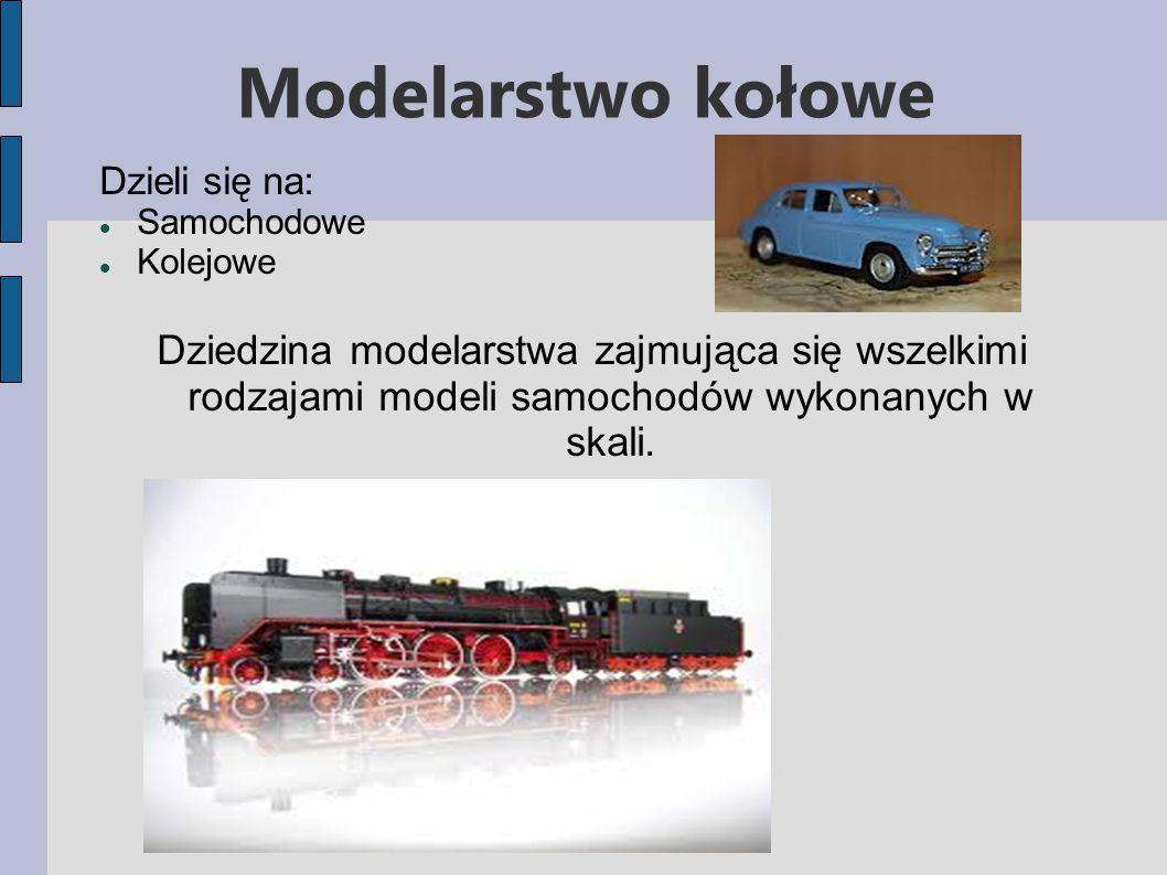 Modelarstwo kołowe Dzieli się na: Samochodowe Kolejowe Dziedzina modelarstwa zajmująca się wszelkimi rodzajami modeli samochodów wykonanych w skali.