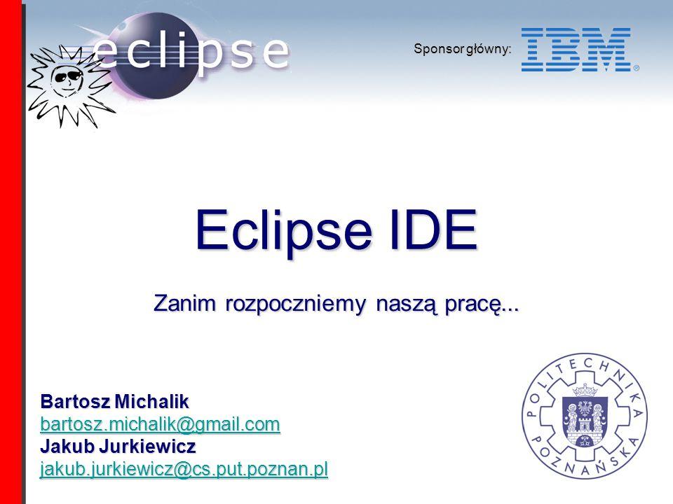 Bartosz Michalik, Jakub JurkiewiczEclipse Summer School 2007 Zanim zaczniemy ▪ Eclipse jest do ściągnięcia ze strony: http://www.eclipse.org/downloads/ http://www.eclipse.org/downloads/