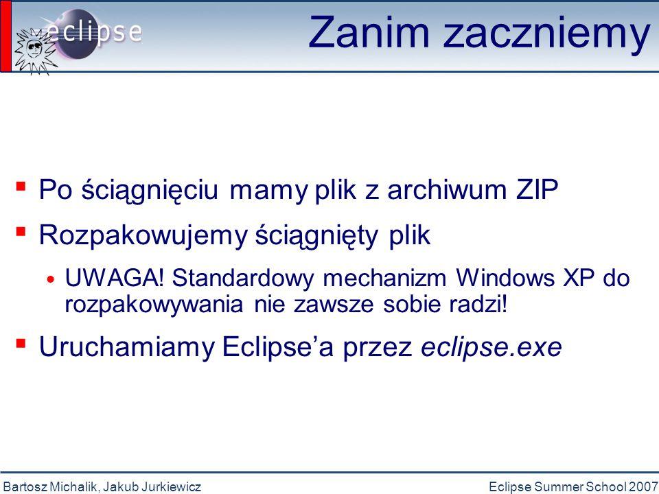 Bartosz Michalik, Jakub JurkiewiczEclipse Summer School 2007 Zanim zaczniemy ▪ Opcje uruchamiania Eclipse'a z linii komend -vmargs -Xmmx -debug -consoleLog -clear ile RAMu potrzebujemy do pracy.
