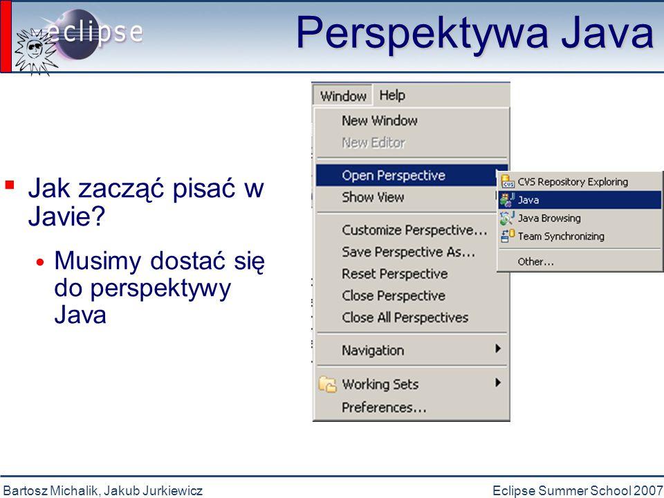 Bartosz Michalik, Jakub JurkiewiczEclipse Summer School 2007 Pomocy !!.
