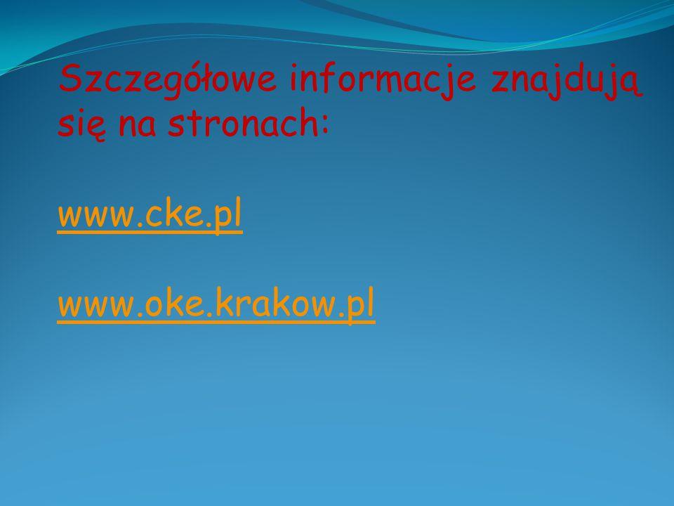 Szczegółowe informacje znajdują się na stronach: www.cke.pl www.oke.krakow.pl