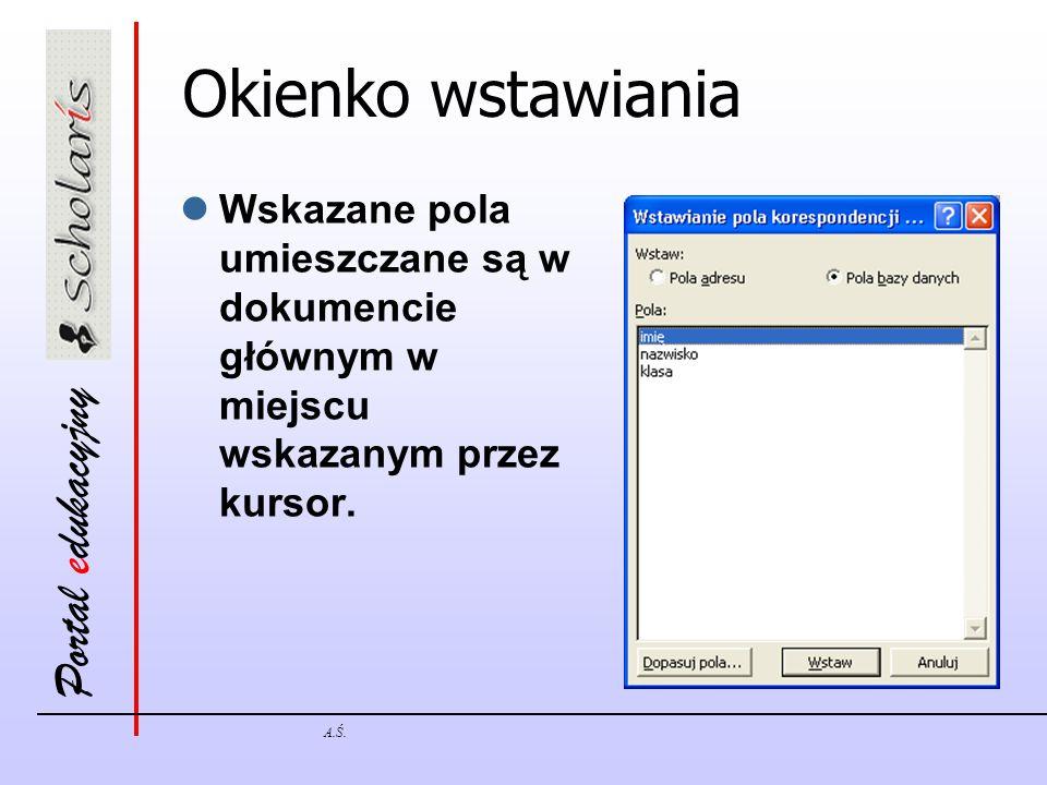 Portal edukacyjny A.Ś. Okienko wstawiania Wskazane pola umieszczane są w dokumencie głównym w miejscu wskazanym przez kursor.