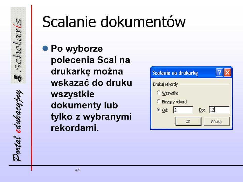 Portal edukacyjny A.Ś. Scalanie dokumentów Po wyborze polecenia Scal na drukarkę można wskazać do druku wszystkie dokumenty lub tylko z wybranymi reko