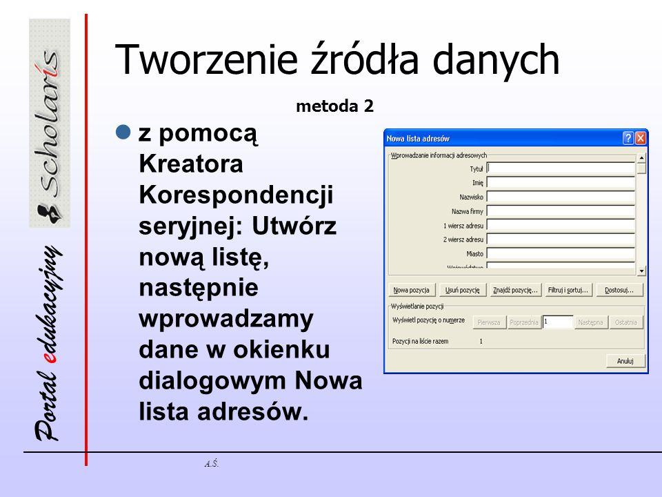 Portal edukacyjny A.Ś. Tworzenie źródła danych z pomocą Kreatora Korespondencji seryjnej: Utwórz nową listę, następnie wprowadzamy dane w okienku dial