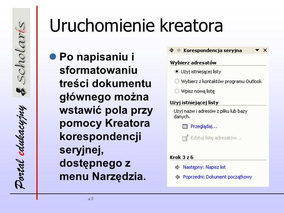 Portal edukacyjny A.Ś. Uruchomienie kreatora Po napisaniu i sformatowaniu treści dokumentu głównego można wstawić pola przy pomocy Kreatora koresponde