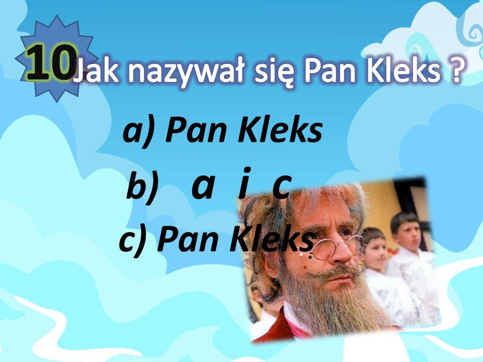 a) Pan Kleks b) a i c c) Pan Kleks