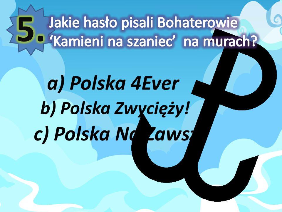 a) Polska 4Ever b) Polska Zwycięży! c) Polska Na Zawsze