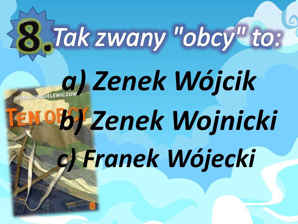 a) Zenek Wójcik b) Zenek Wojnicki c) Franek Wójecki