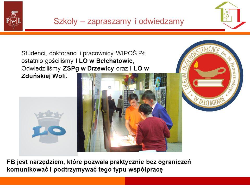 Szkoły – zapraszamy i odwiedzamy FB jest narzędziem, które pozwala praktycznie bez ograniczeń komunikować i podtrzymywać tego typu współpracę Studenci, doktoranci i pracownicy WIPOŚ PŁ ostatnio gościliśmy I LO w Bełchatowie, Odwiedziliśmy ZSPg w Drzewicy oraz I LO w Zduńskiej Woli.