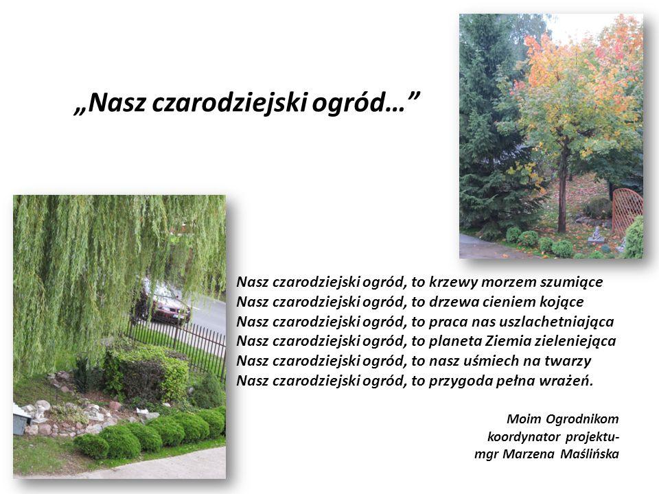 """""""Nasz czarodziejski ogród… Nasz czarodziejski ogród, to krzewy morzem szumiące Nasz czarodziejski ogród, to drzewa cieniem kojące Nasz czarodziejski ogród, to praca nas uszlachetniająca Nasz czarodziejski ogród, to planeta Ziemia zieleniejąca Nasz czarodziejski ogród, to nasz uśmiech na twarzy Nasz czarodziejski ogród, to przygoda pełna wrażeń."""
