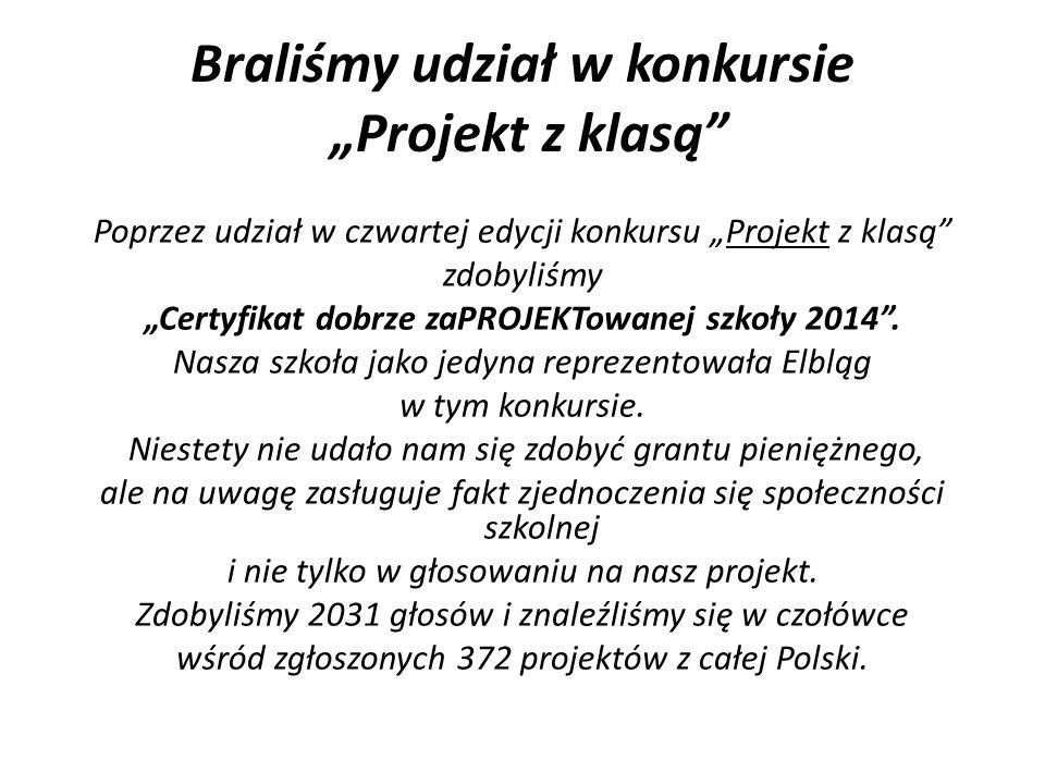 """Braliśmy udział w konkursie """"Projekt z klasą Poprzez udział w czwartej edycji konkursu """"Projekt z klasą zdobyliśmy """"Certyfikat dobrze zaPROJEKTowanej szkoły 2014 ."""