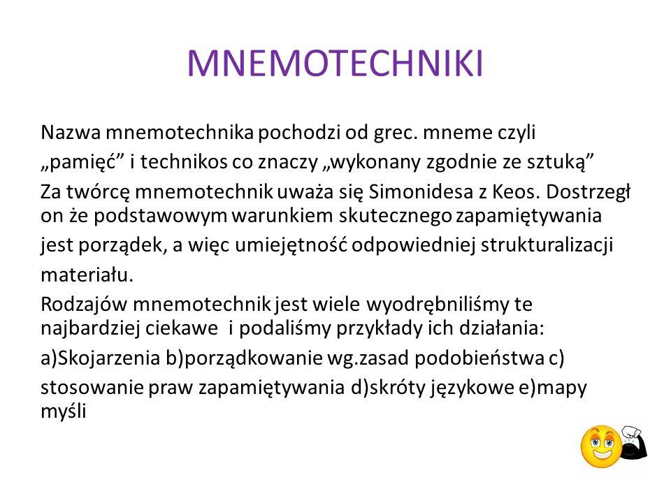 """Nazwa mnemotechnika pochodzi od grec. mneme czyli """"pamięć"""" i technikos co znaczy """"wykonany zgodnie ze sztuką"""" Za twórcę mnemotechnik uważa się Simonid"""