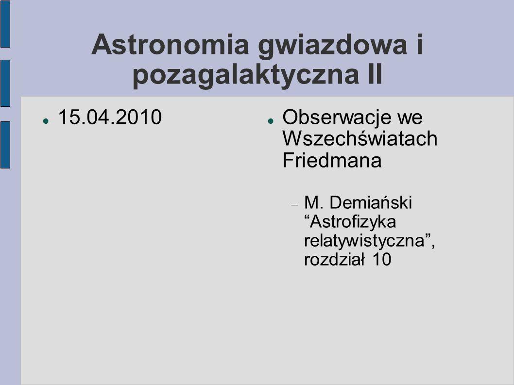 """Astronomia gwiazdowa i pozagalaktyczna II 15.04.2010 Obserwacje we Wszechświatach Friedmana  M. Demiański """"Astrofizyka relatywistyczna"""", rozdział 10"""