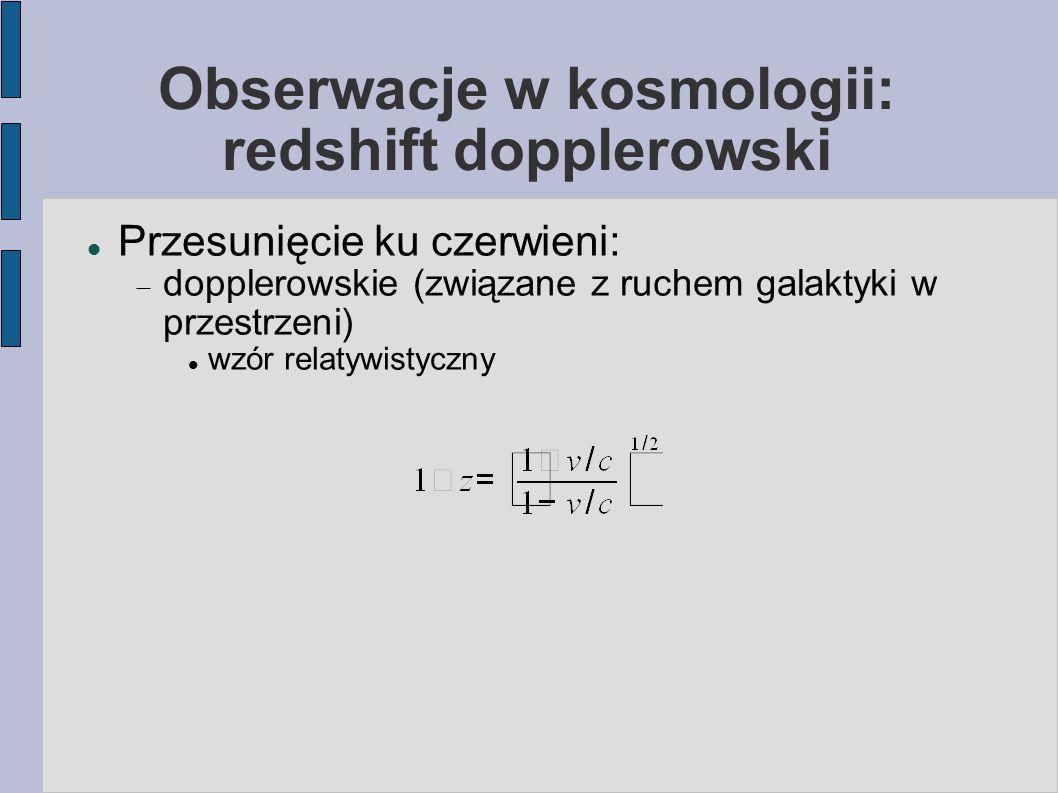 Obserwacje w kosmologii: redshift dopplerowski Przesunięcie ku czerwieni:  dopplerowskie (związane z ruchem galaktyki w przestrzeni) wzór relatywist