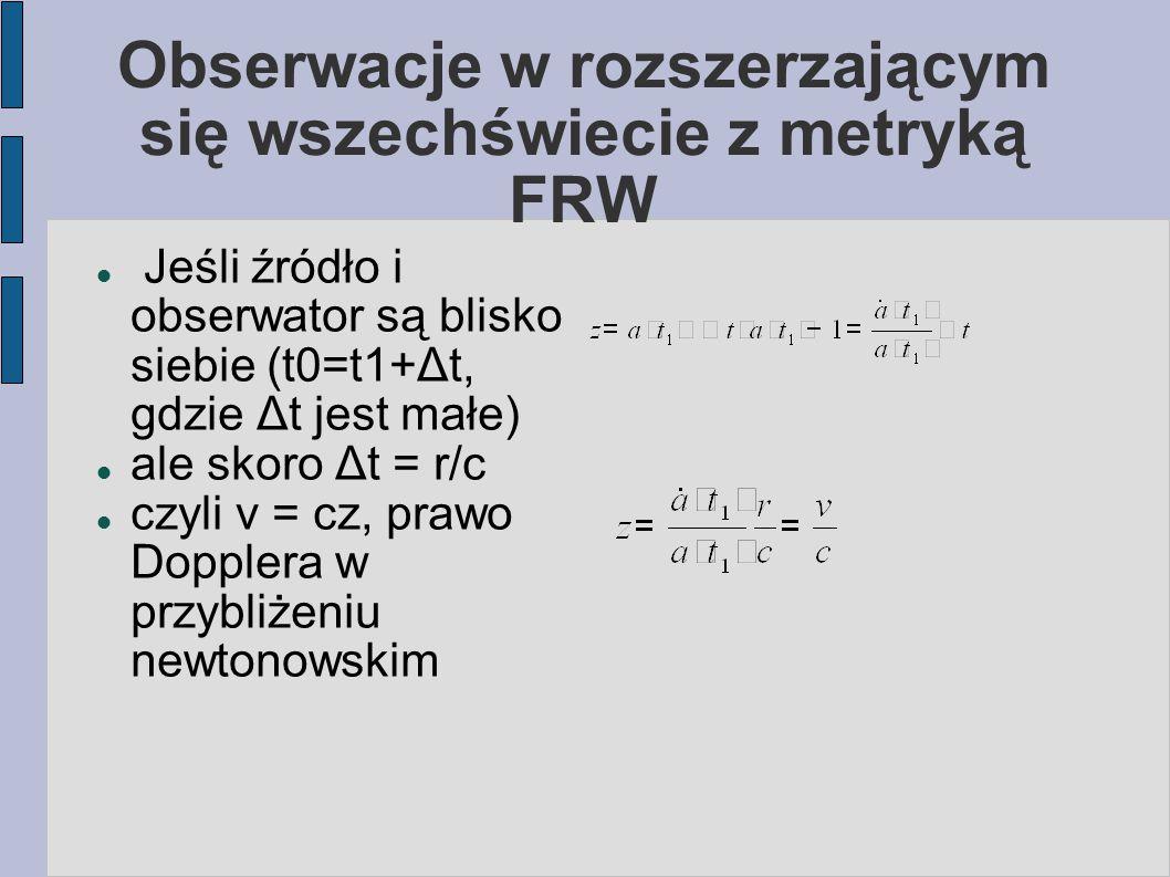 Obserwacje w rozszerzającym się wszechświecie z metryką FRW Jeśli źródło i obserwator są blisko siebie (t0=t1+Δt, gdzie Δt jest małe) ale skoro Δt =