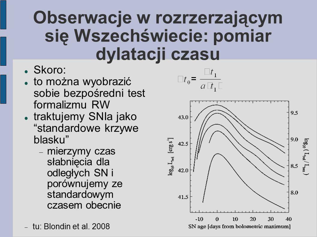 Obserwacje w rozrzerzającym się Wszechświecie: pomiar dylatacji czasu Skoro: to można wyobrazić sobie bezpośredni test formalizmu RW traktujemy SNIa j